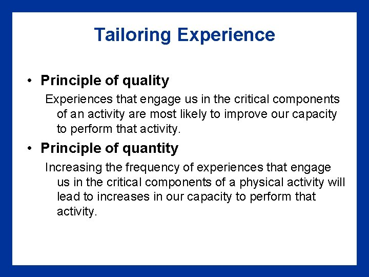 Tailoring Experience • Principle of quality Experiences that engage us in the critical components