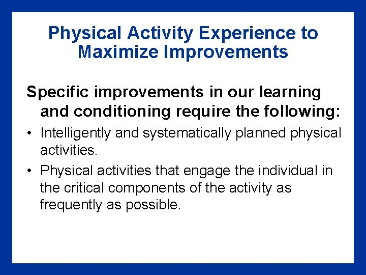 Physical Activity Experience to Maximize Improvements Specific improvements in our learning and conditioning require