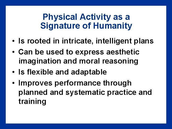 Physical Activity as a Signature of Humanity • Is rooted in intricate, intelligent plans