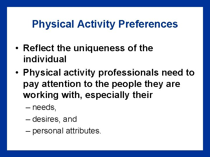 Physical Activity Preferences • Reflect the uniqueness of the individual • Physical activity professionals