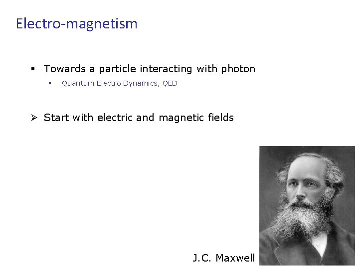 Electro-magnetism § Towards a particle interacting with photon § Quantum Electro Dynamics, QED Ø