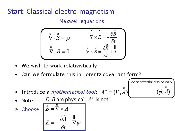 Start: Classical electro-magnetism Maxwell equations • We wish to work relativistically • Can we