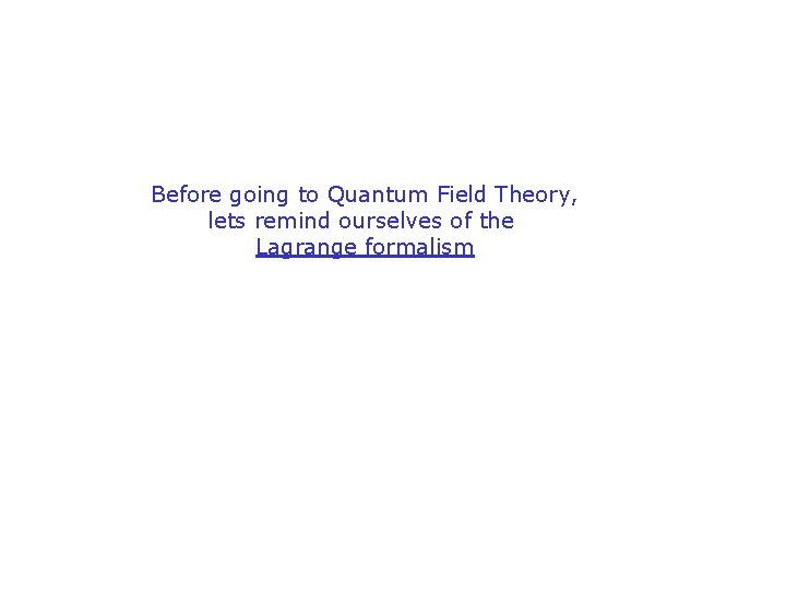 Before going to Quantum Field Theory, lets remind ourselves of the Lagrange formalism