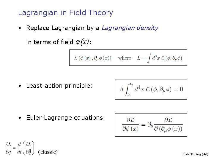Lagrangian in Field Theory • Replace Lagrangian by a Lagrangian density in terms of