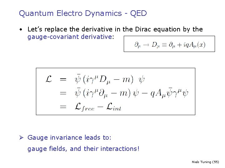 Quantum Electro Dynamics - QED • Let's replace the derivative in the Dirac equation