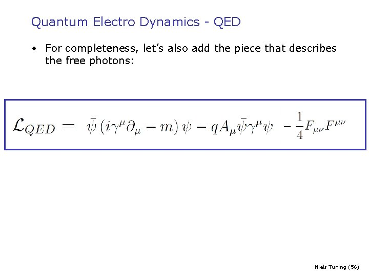 Quantum Electro Dynamics - QED • For completeness, let's also add the piece that