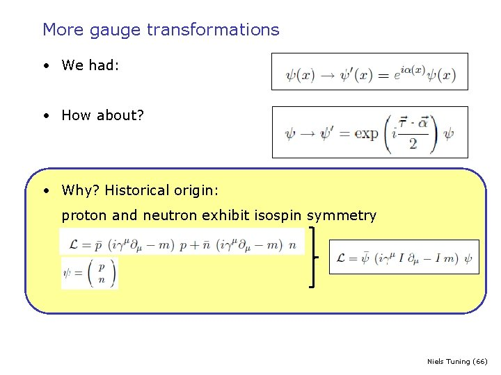 More gauge transformations • We had: • How about? • Why? Historical origin: proton