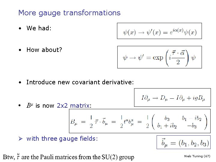 More gauge transformations • We had: • How about? • Introduce new covariant derivative: