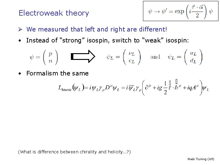 Electroweak theory Ø We measured that left and right are different! • Instead of