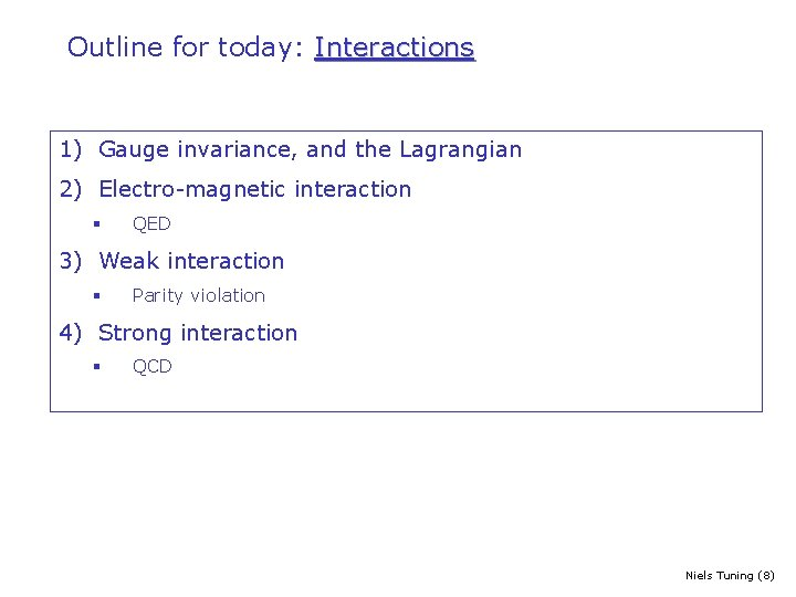 Outline for today: Interactions 1) Gauge invariance, and the Lagrangian 2) Electro-magnetic interaction §