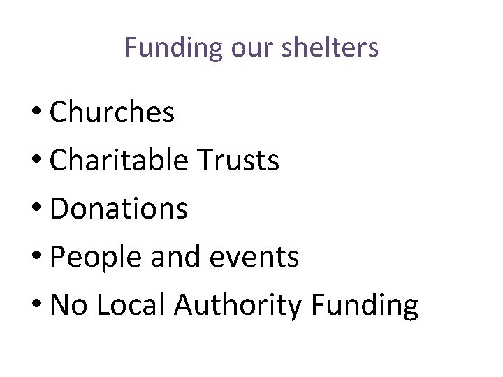 Funding our shelters • Churches • Charitable Trusts • Donations • People and events