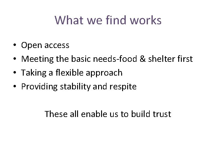 What we find works • • Open access Meeting the basic needs-food & shelter