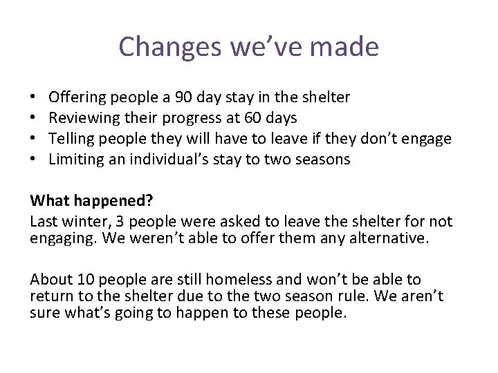 Changes we've made • • Offering people a 90 day stay in the shelter