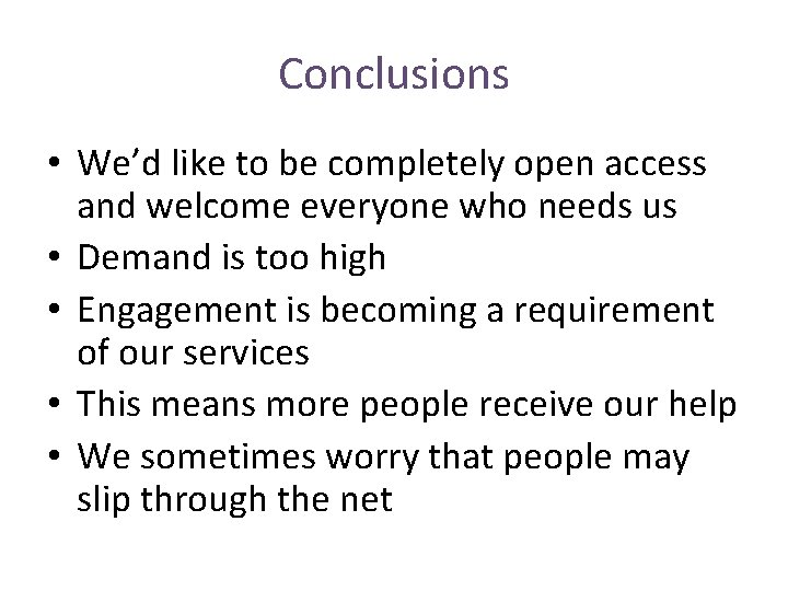 Conclusions • We'd like to be completely open access and welcome everyone who needs