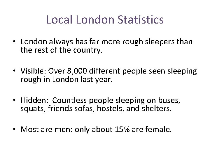 Local London Statistics • London always has far more rough sleepers than the rest
