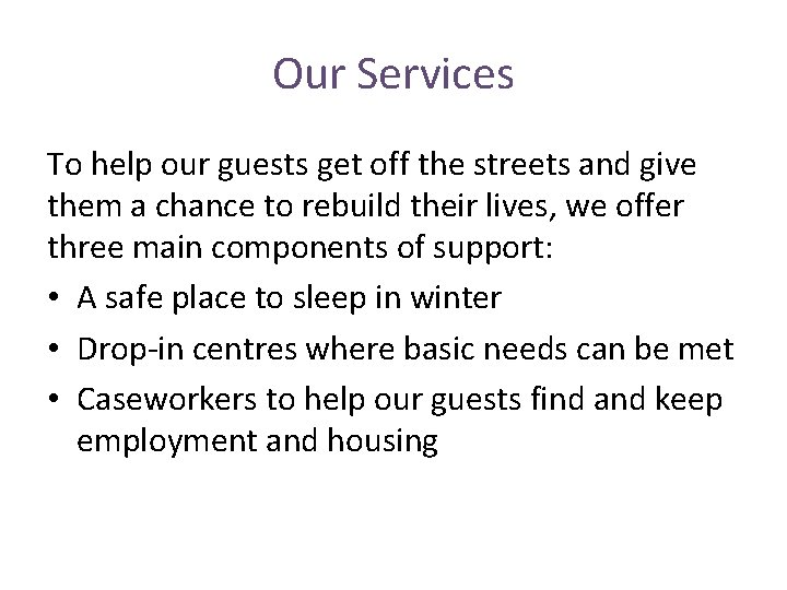 Our Services To help our guests get off the streets and give them a