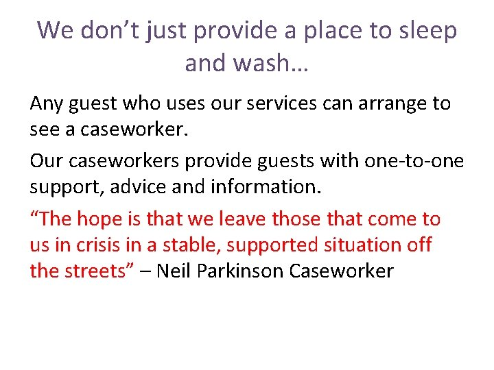 We don't just provide a place to sleep and wash… Any guest who uses