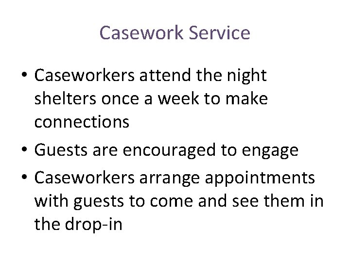 Casework Service • Caseworkers attend the night shelters once a week to make connections