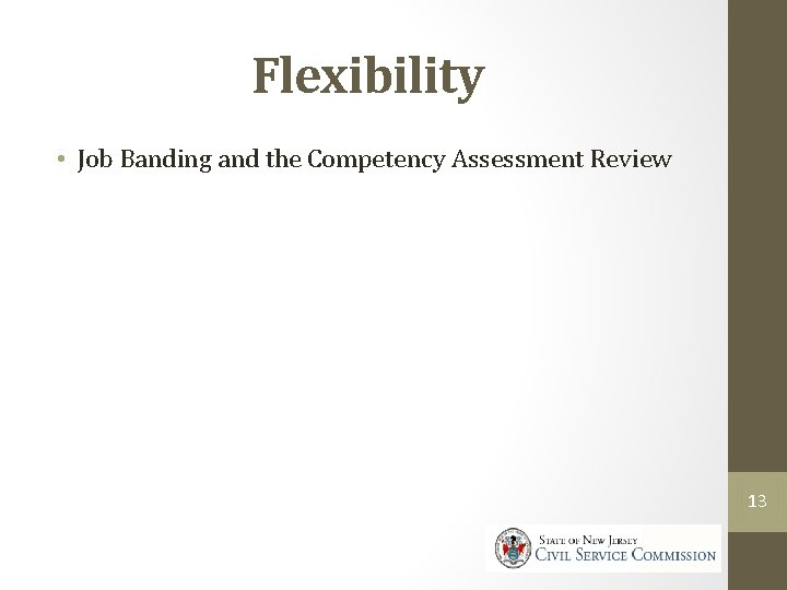 Flexibility • Job Banding and the Competency Assessment Review 13