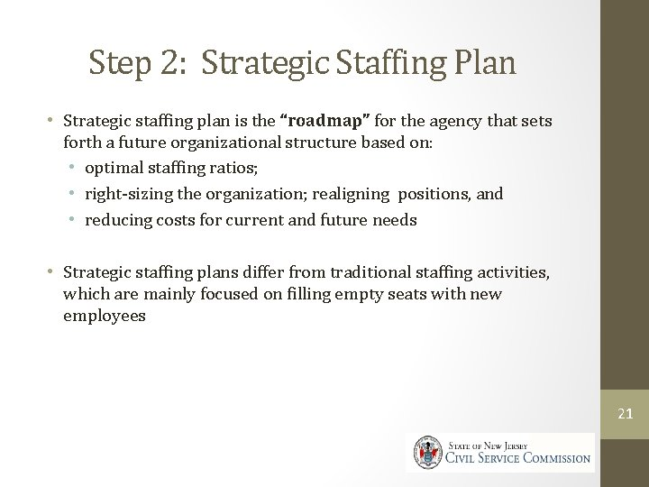 "Step 2: Strategic Staffing Plan • Strategic staffing plan is the ""roadmap"" for the"