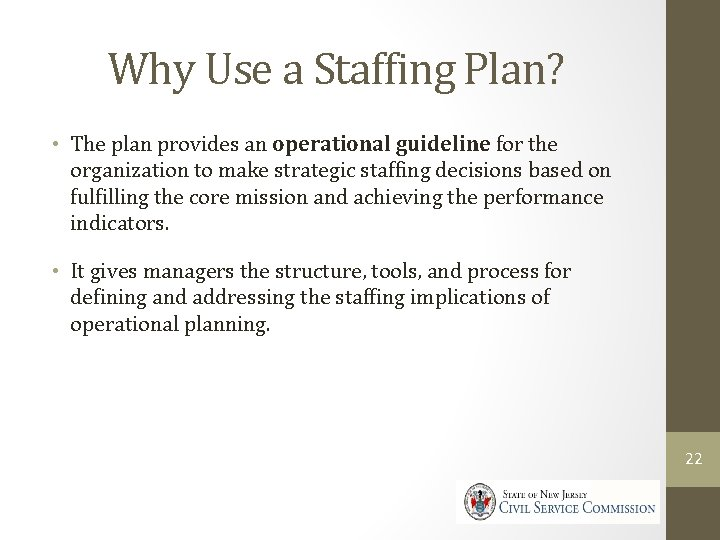 Why Use a Staffing Plan? • The plan provides an operational guideline for the