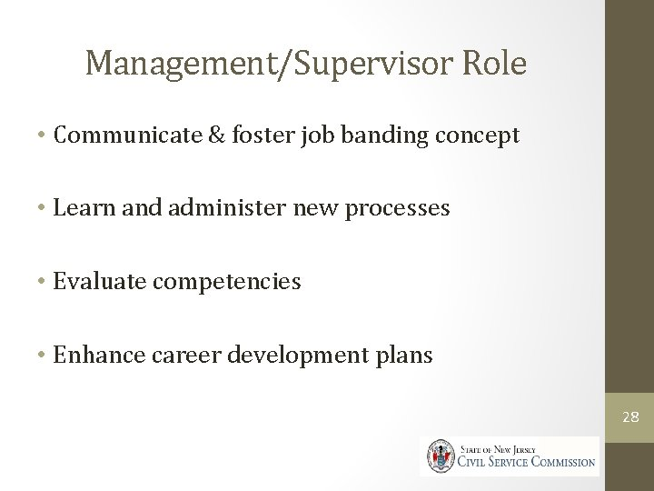 Management/Supervisor Role • Communicate & foster job banding concept • Learn and administer new
