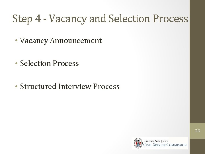 Step 4 - Vacancy and Selection Process • Vacancy Announcement • Selection Process •