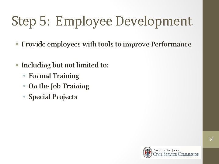 Step 5: Employee Development • Provide employees with tools to improve Performance • Including