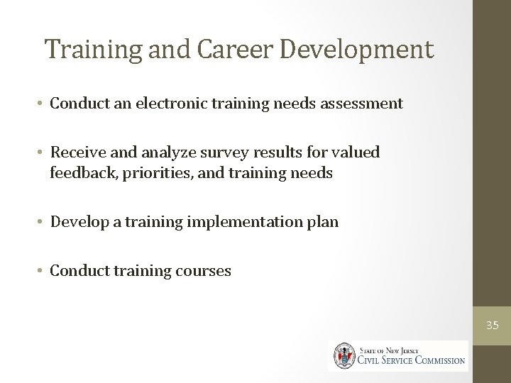 Training and Career Development • Conduct an electronic training needs assessment • Receive and
