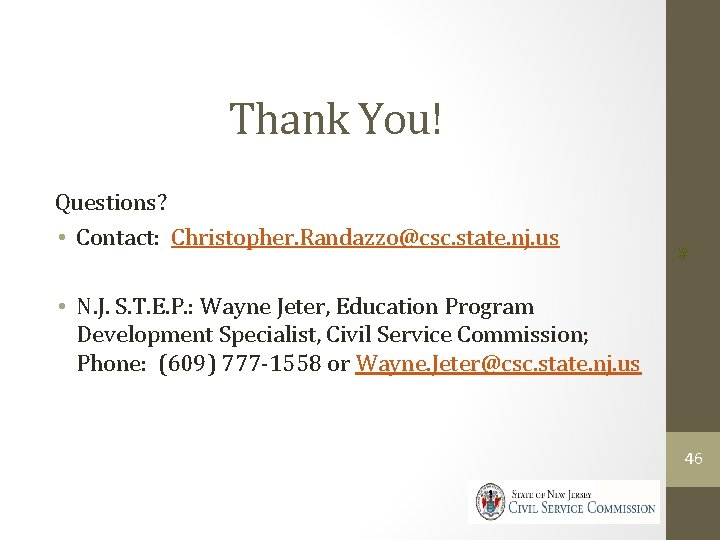 Questions? • Contact: Christopher. Randazzo@csc. state. nj. us 46 Thank You! • N. J.