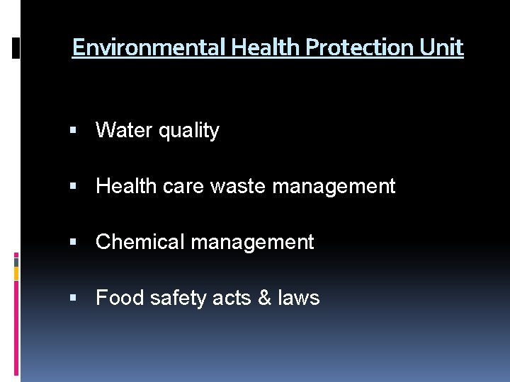 Environmental Health Protection Unit Water quality Health care waste management Chemical management Food safety