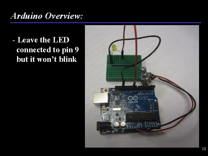 Arduino Overview: - Leave the LED connected to pin 9 but it won't blink