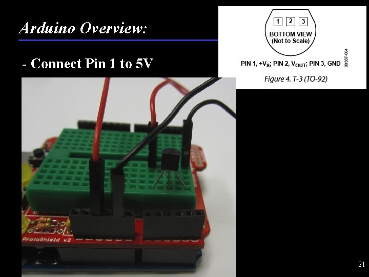 Arduino Overview: - Connect Pin 1 to 5 V 21