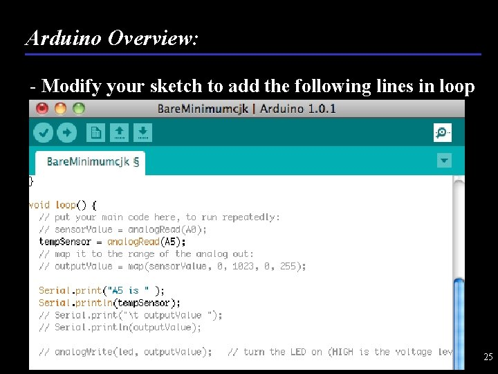 Arduino Overview: - Modify your sketch to add the following lines in loop 25