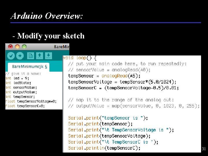 Arduino Overview: - Modify your sketch 31