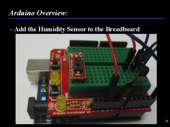 Arduino Overview: - Add the Humidity Sensor to the Breadboard 34