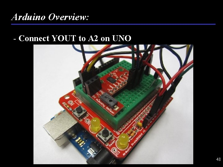 Arduino Overview: - Connect YOUT to A 2 on UNO 48