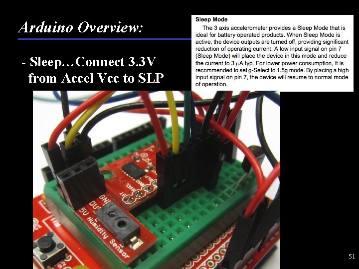 Arduino Overview: - Sleep…Connect 3. 3 V from Accel Vcc to SLP 51