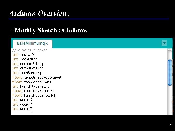 Arduino Overview: - Modify Sketch as follows 53