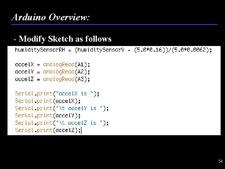 Arduino Overview: - Modify Sketch as follows 54