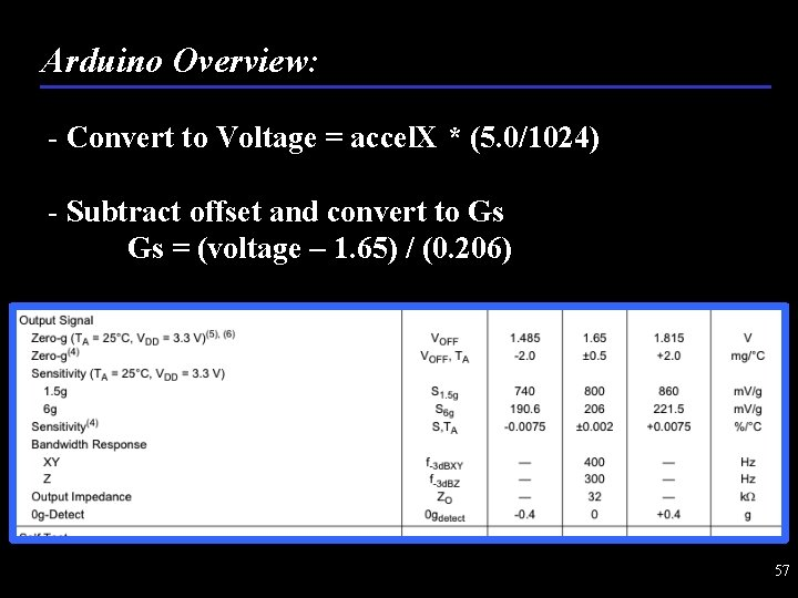 Arduino Overview: - Convert to Voltage = accel. X * (5. 0/1024) - Subtract