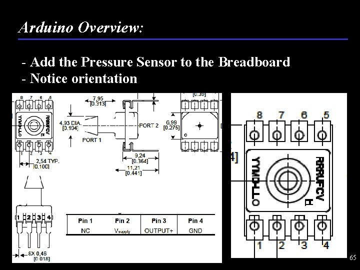 Arduino Overview: - Add the Pressure Sensor to the Breadboard - Notice orientation 65