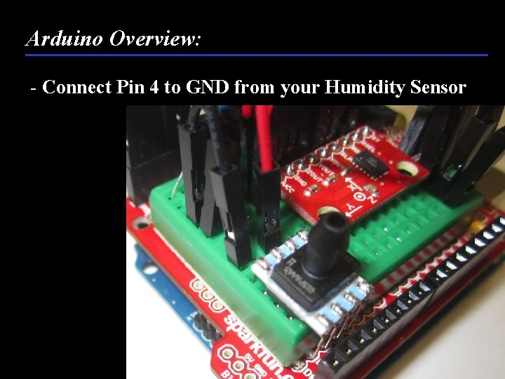 Arduino Overview: - Connect Pin 4 to GND from your Humidity Sensor 68