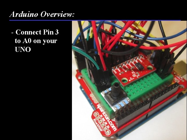 Arduino Overview: - Connect Pin 3 to A 0 on your UNO 69