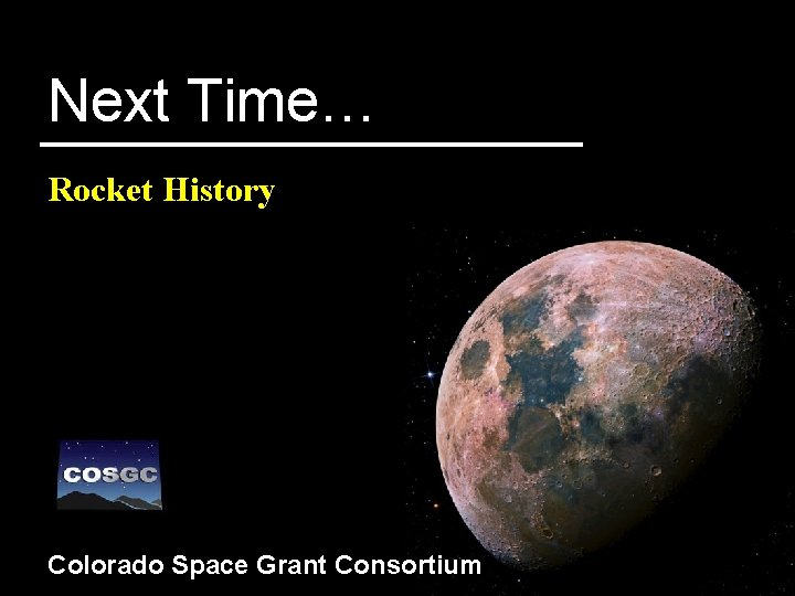 Next Time… Rocket History Colorado Space Grant Consortium