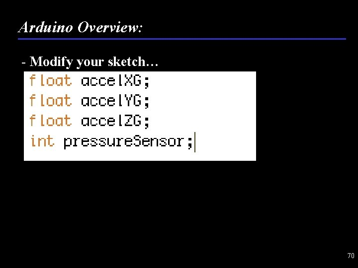 Arduino Overview: - Modify your sketch… 70