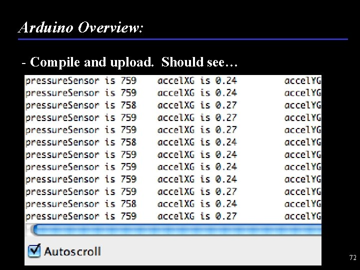 Arduino Overview: - Compile and upload. Should see… 72