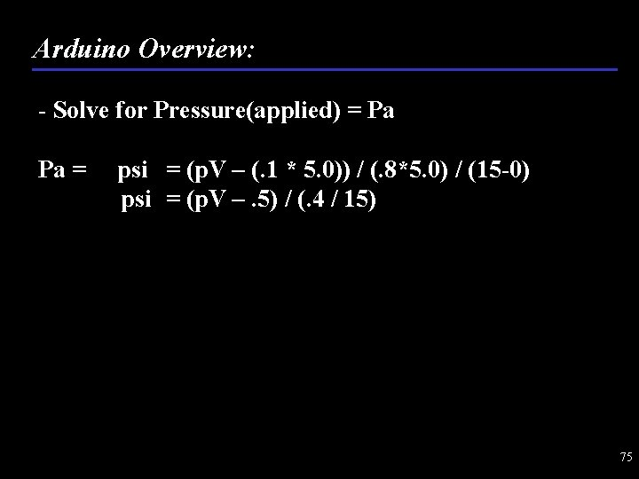 Arduino Overview: - Solve for Pressure(applied) = Pa Pa = psi = (p. V