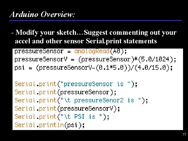 Arduino Overview: - Modify your sketch…Suggest commenting out your accel and other sensor Serial.