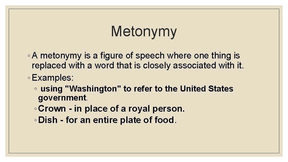 Metonymy ◦ A metonymy is a figure of speech where one thing is replaced